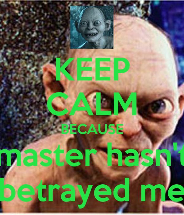 KEEP CALM BECAUSE master hasn't betrayed me
