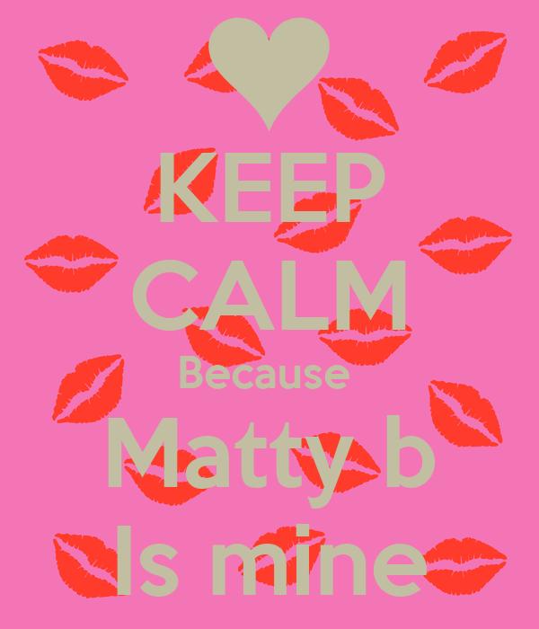KEEP CALM Because  Matty b Is mine