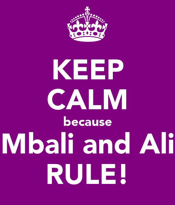 KEEP CALM because Mbali and Ali RULE!