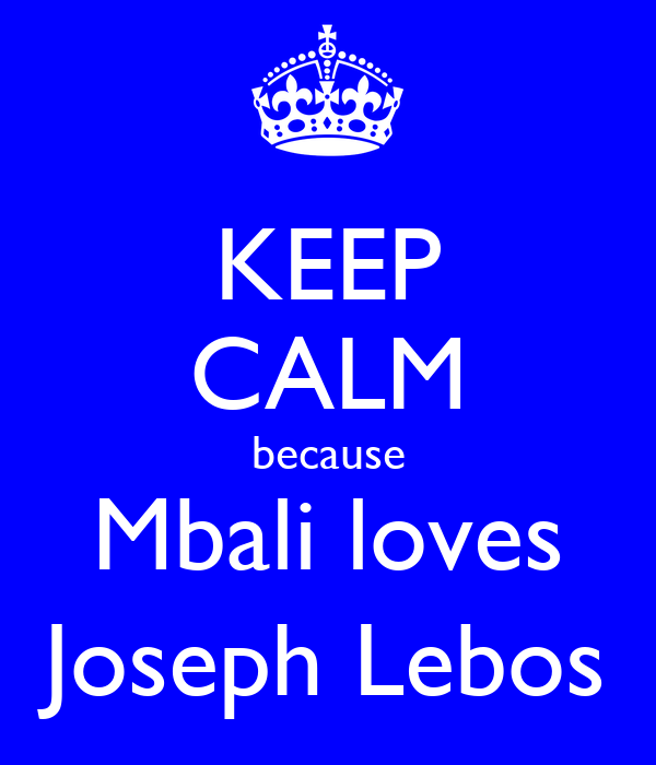 KEEP CALM because Mbali loves Joseph Lebos