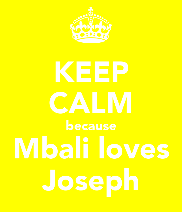 KEEP CALM because Mbali loves Joseph