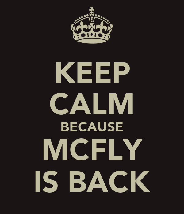 KEEP CALM BECAUSE MCFLY IS BACK