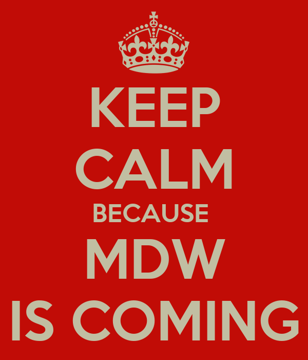 KEEP CALM BECAUSE  MDW IS COMING