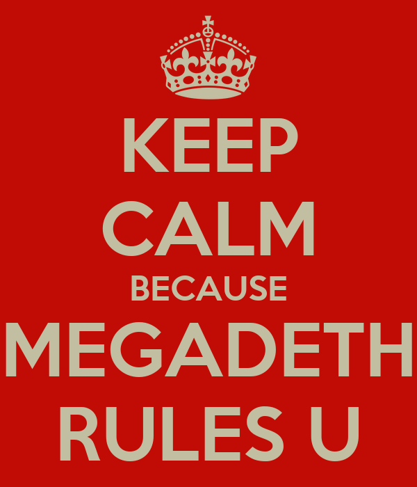 KEEP CALM BECAUSE MEGADETH RULES U
