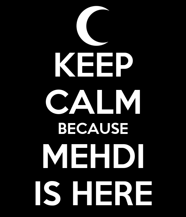 KEEP CALM BECAUSE MEHDI IS HERE