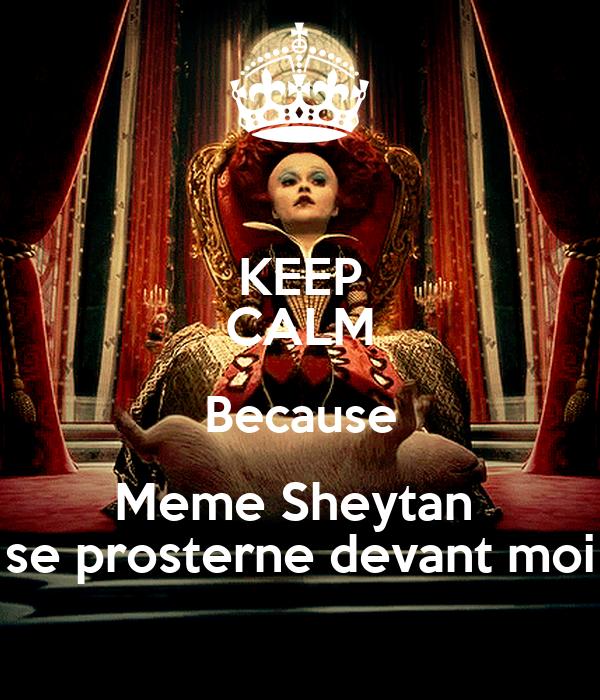 KEEP CALM Because Meme Sheytan  se prosterne devant moi