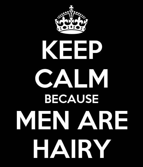 KEEP CALM BECAUSE MEN ARE HAIRY