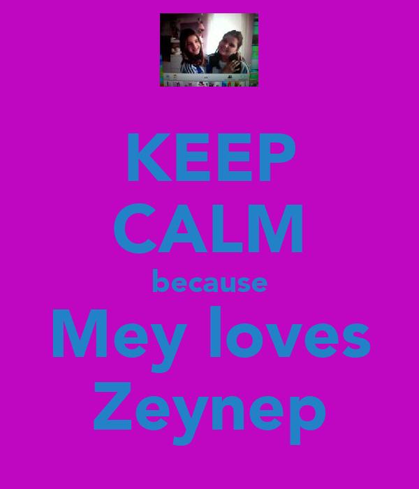 KEEP CALM because Mey loves Zeynep
