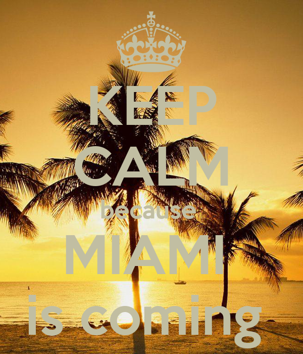 KEEP CALM because  MIAMI  is coming