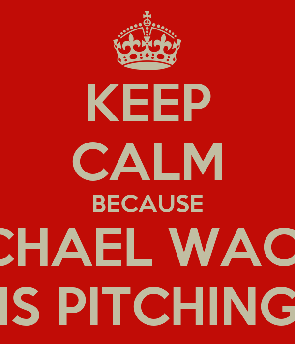 KEEP CALM BECAUSE MICHAEL WACHA IS PITCHING
