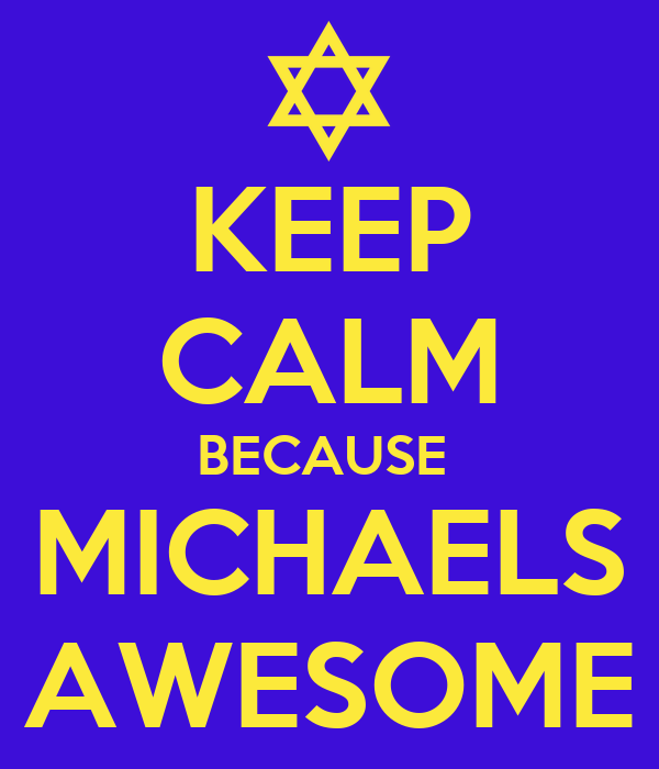 KEEP CALM BECAUSE  MICHAELS AWESOME
