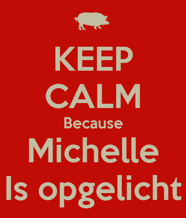 KEEP CALM Because Michelle Is opgelicht