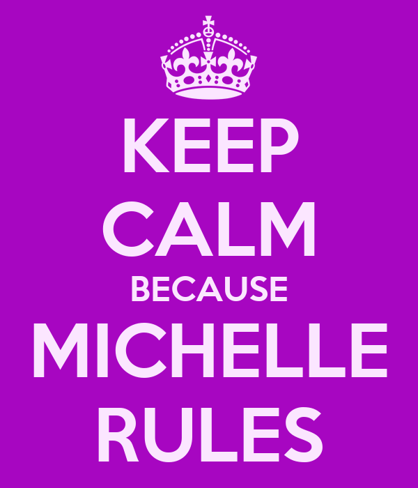 KEEP CALM BECAUSE MICHELLE RULES