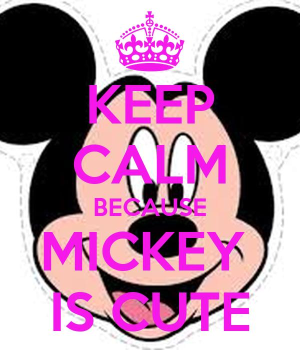 KEEP CALM BECAUSE MICKEY  IS CUTE