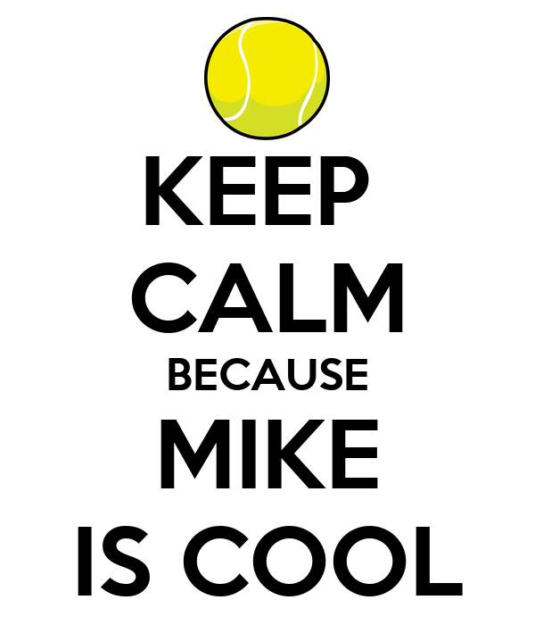 KEEP  CALM BECAUSE MIKE IS COOL