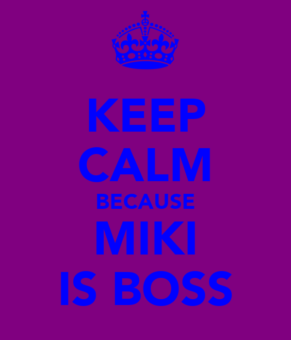 KEEP CALM BECAUSE MIKI IS BOSS