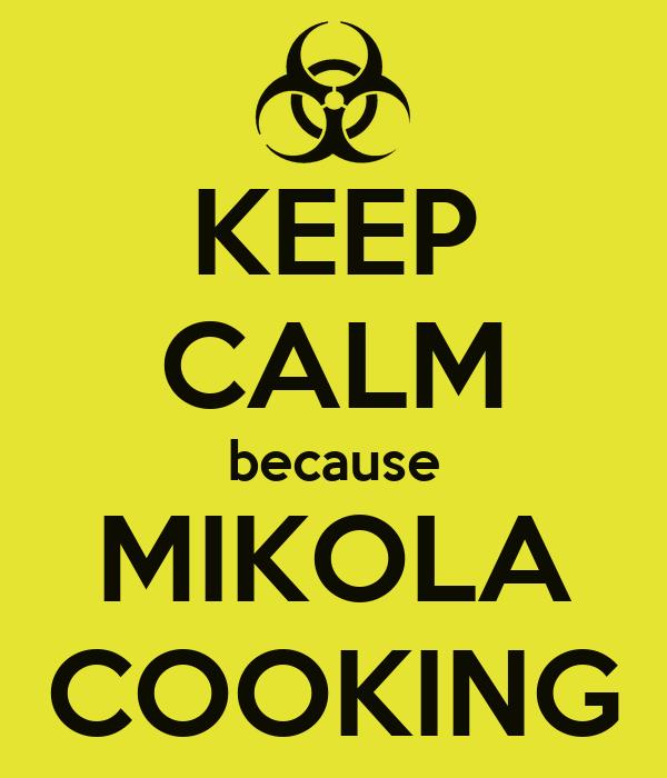 KEEP CALM because MIKOLA COOKING