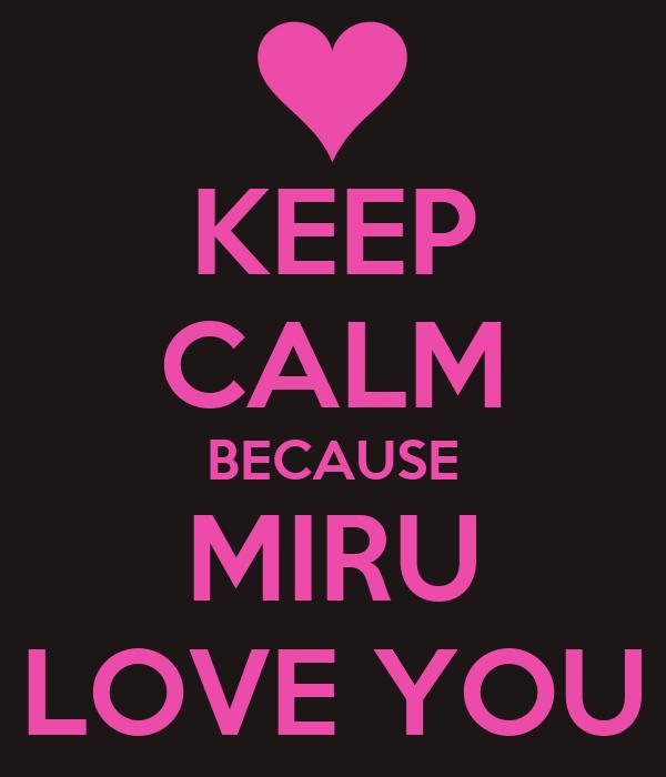 KEEP CALM BECAUSE MIRU LOVE YOU