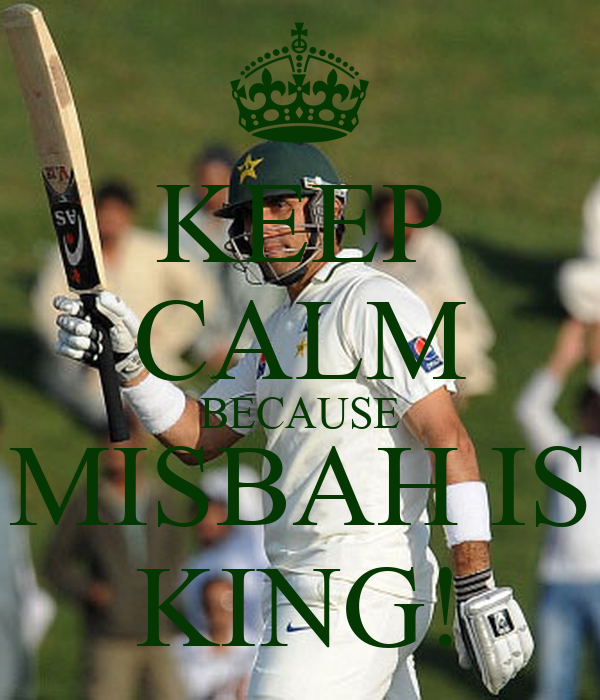 KEEP CALM BECAUSE MISBAH IS KING!