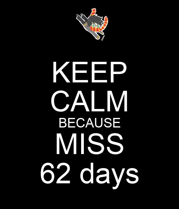 KEEP CALM BECAUSE MISS 62 days