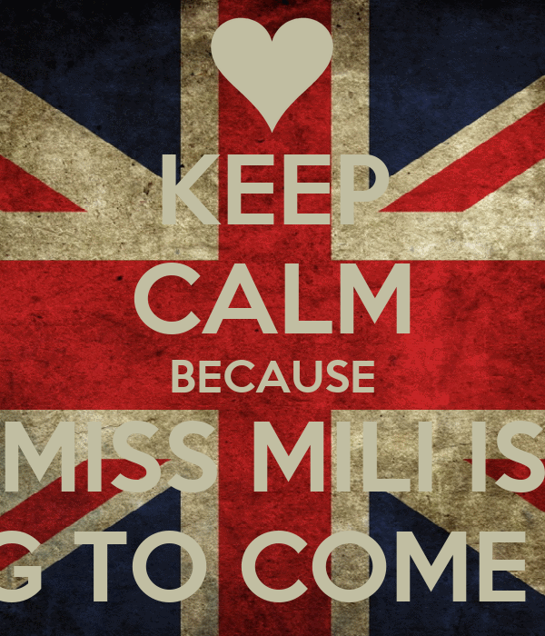 KEEP CALM BECAUSE MISS MILI IS GOING TO COME BACK