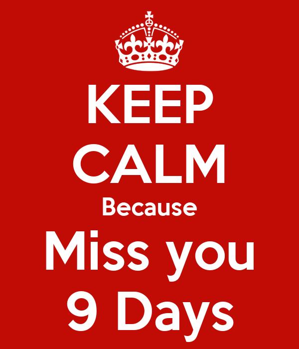 KEEP CALM Because Miss you 9 Days