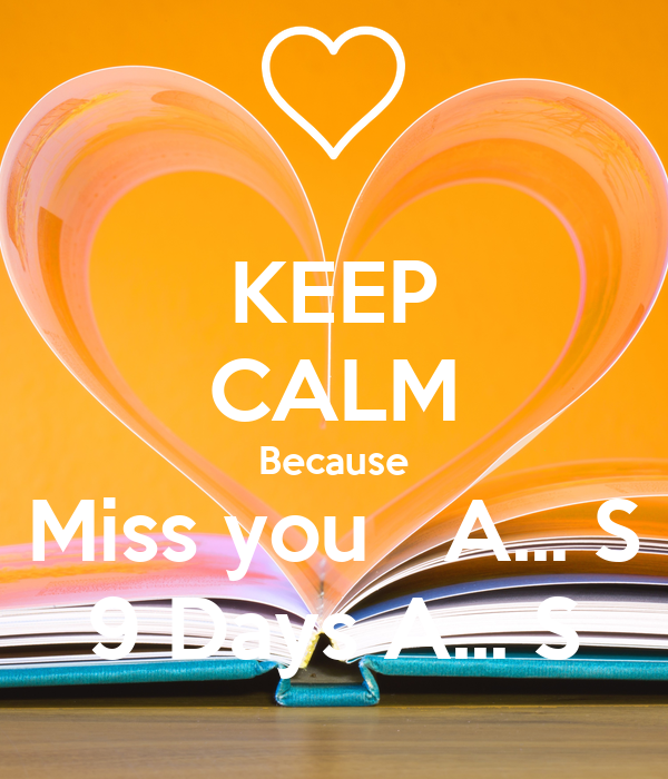 KEEP CALM Because Miss you   A... S 9 Days A... S