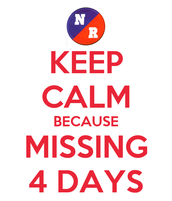 KEEP CALM BECAUSE MISSING 4 DAYS