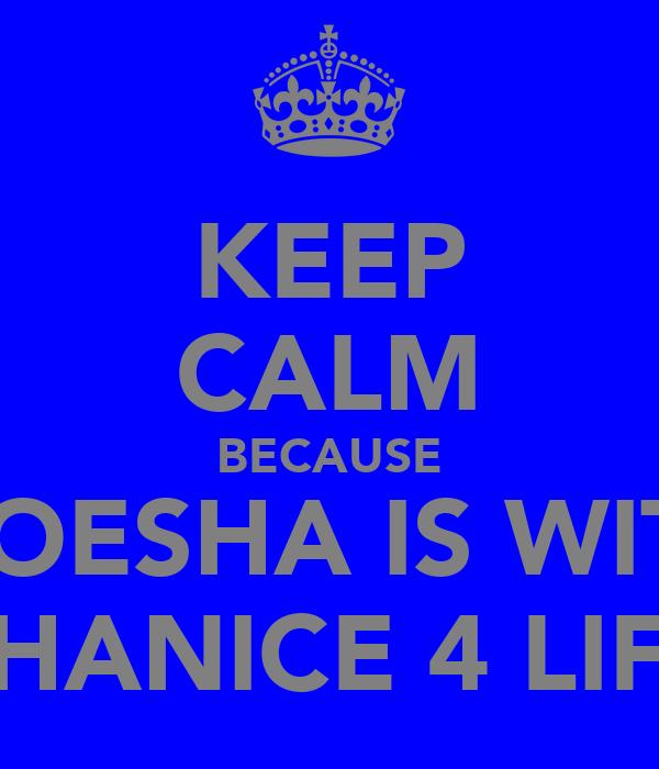 KEEP CALM BECAUSE MOESHA IS WITH SHANICE 4 LIFE