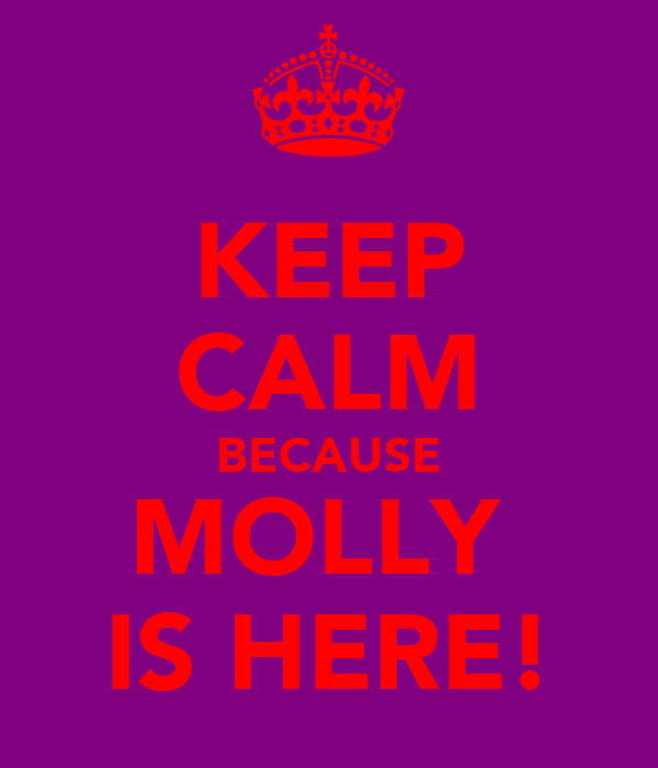 KEEP CALM BECAUSE MOLLY  IS HERE!