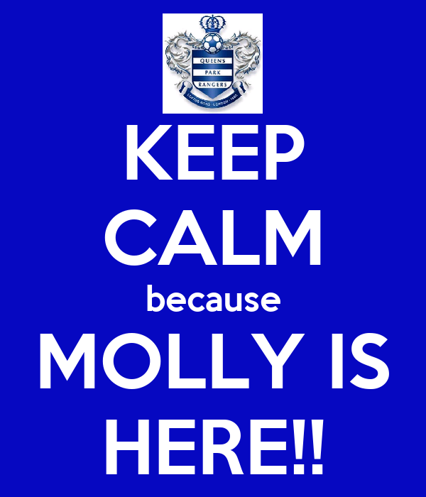 KEEP CALM because MOLLY IS HERE!!