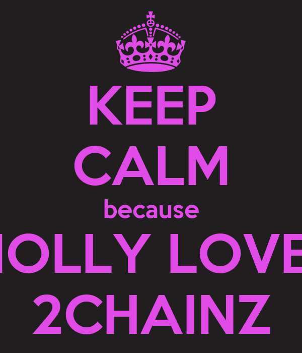 KEEP CALM because MOLLY LOVES 2CHAINZ