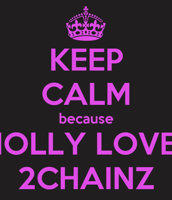 KEEP CALM because MOLLY LOVES 2CHAINZ
