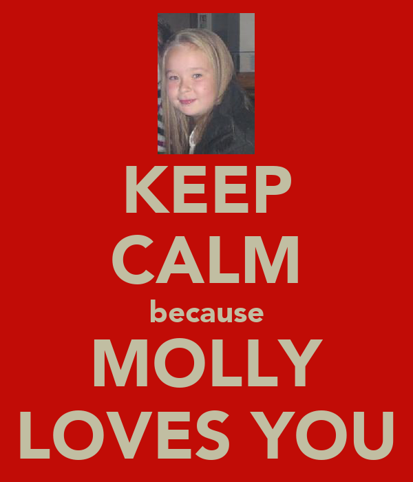 KEEP CALM because MOLLY LOVES YOU