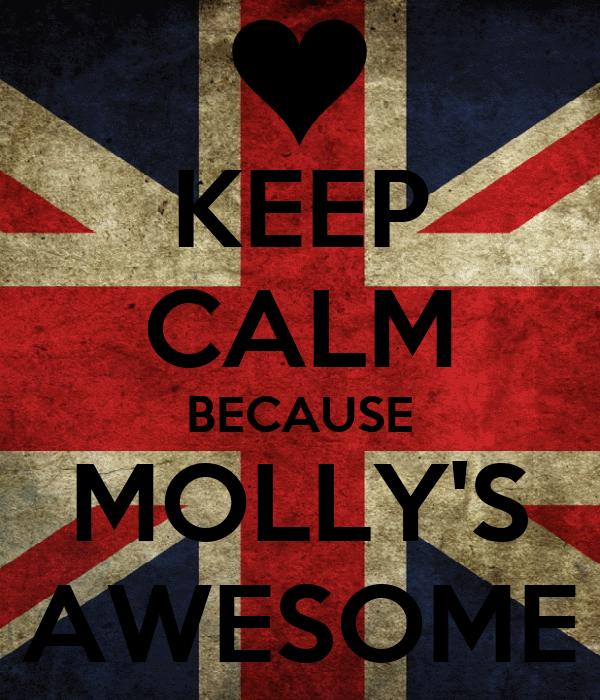 KEEP CALM BECAUSE MOLLY'S AWESOME