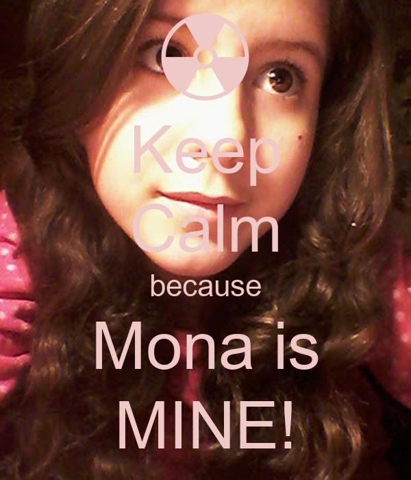Keep Calm because Mona is MINE!