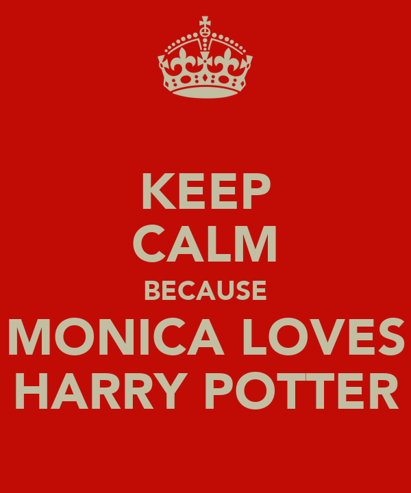 KEEP CALM BECAUSE MONICA LOVES HARRY POTTER