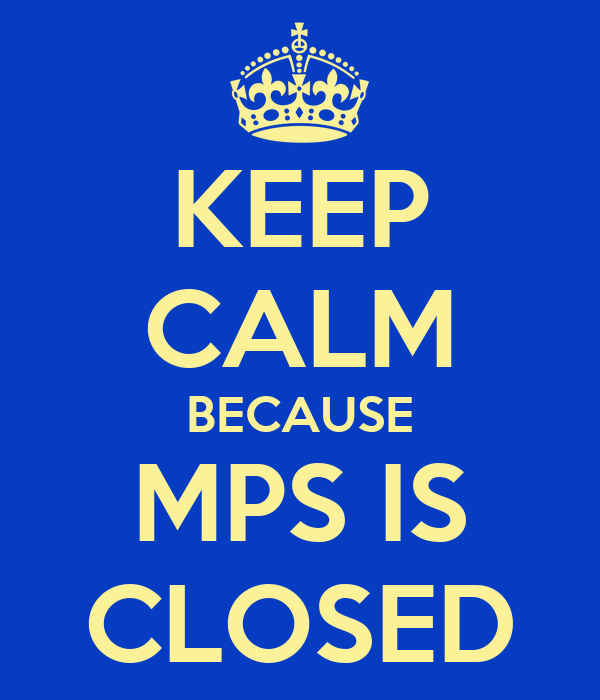 KEEP CALM BECAUSE MPS IS CLOSED