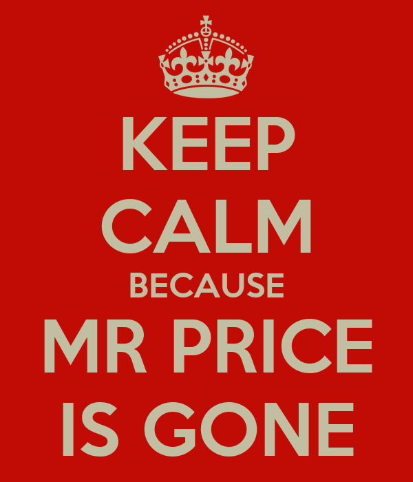 KEEP CALM BECAUSE MR PRICE IS GONE