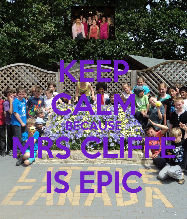 KEEP CALM BECAUSE MRS CLIFFE IS EPIC