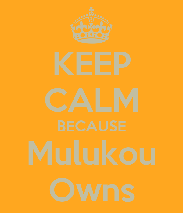 KEEP CALM BECAUSE Mulukou Owns