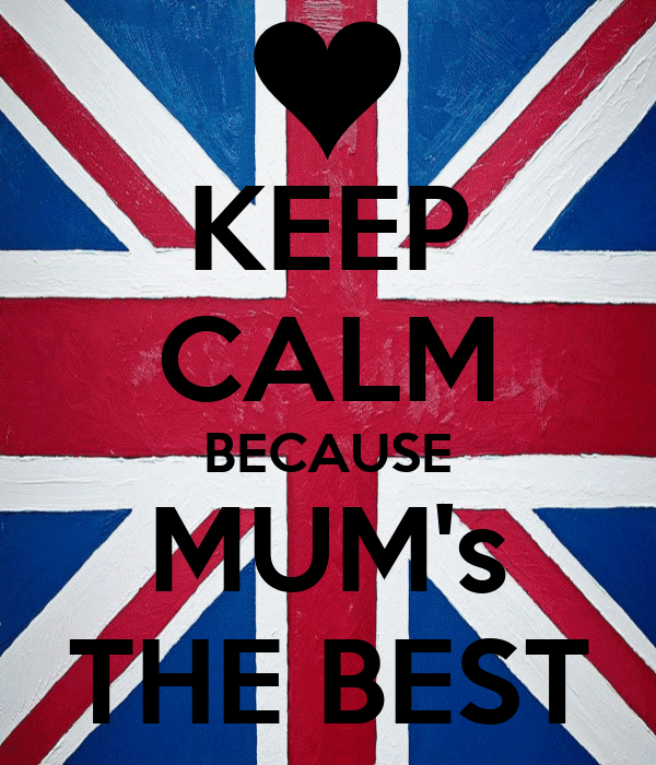 KEEP CALM BECAUSE MUM's THE BEST