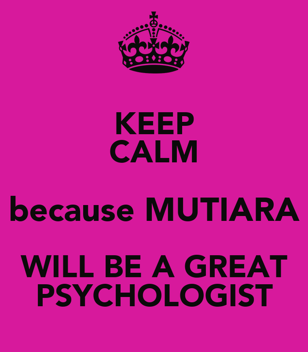 KEEP CALM because MUTIARA WILL BE A GREAT PSYCHOLOGIST