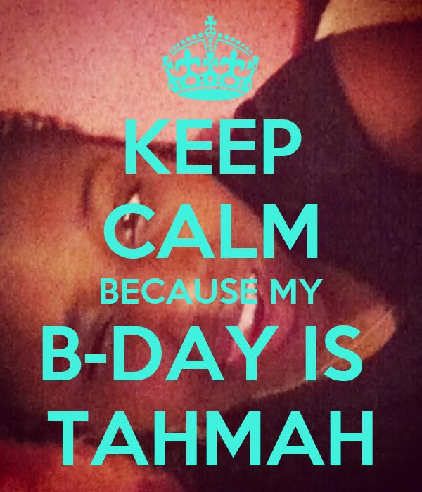 KEEP CALM BECAUSE MY B-DAY IS  TAHMAH