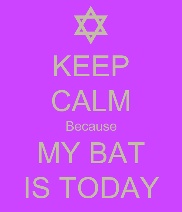 KEEP CALM Because MY BAT IS TODAY