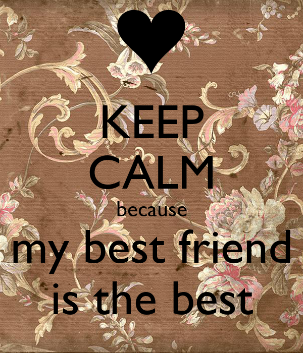KEEP CALM because my best friend is the best