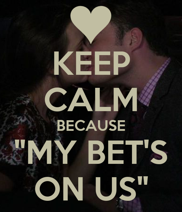 "KEEP CALM BECAUSE ""MY BET'S ON US"""
