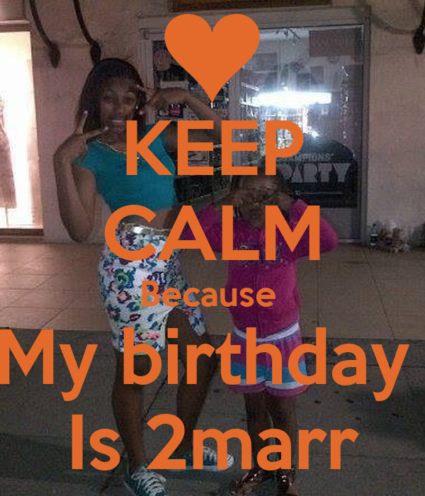 KEEP CALM Because  My birthday  Is 2marr