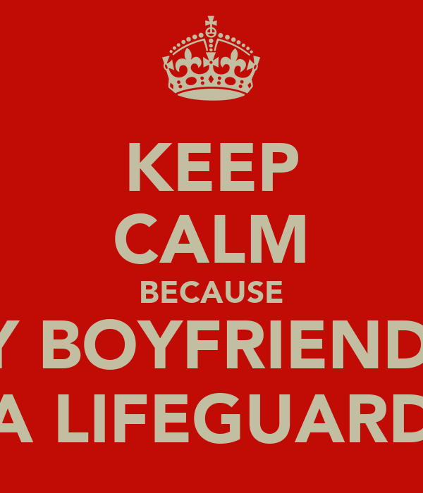 KEEP CALM BECAUSE MY BOYFRIEND IS A LIFEGUARD