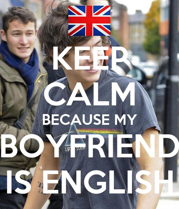 KEEP CALM BECAUSE MY BOYFRIEND IS ENGLISH